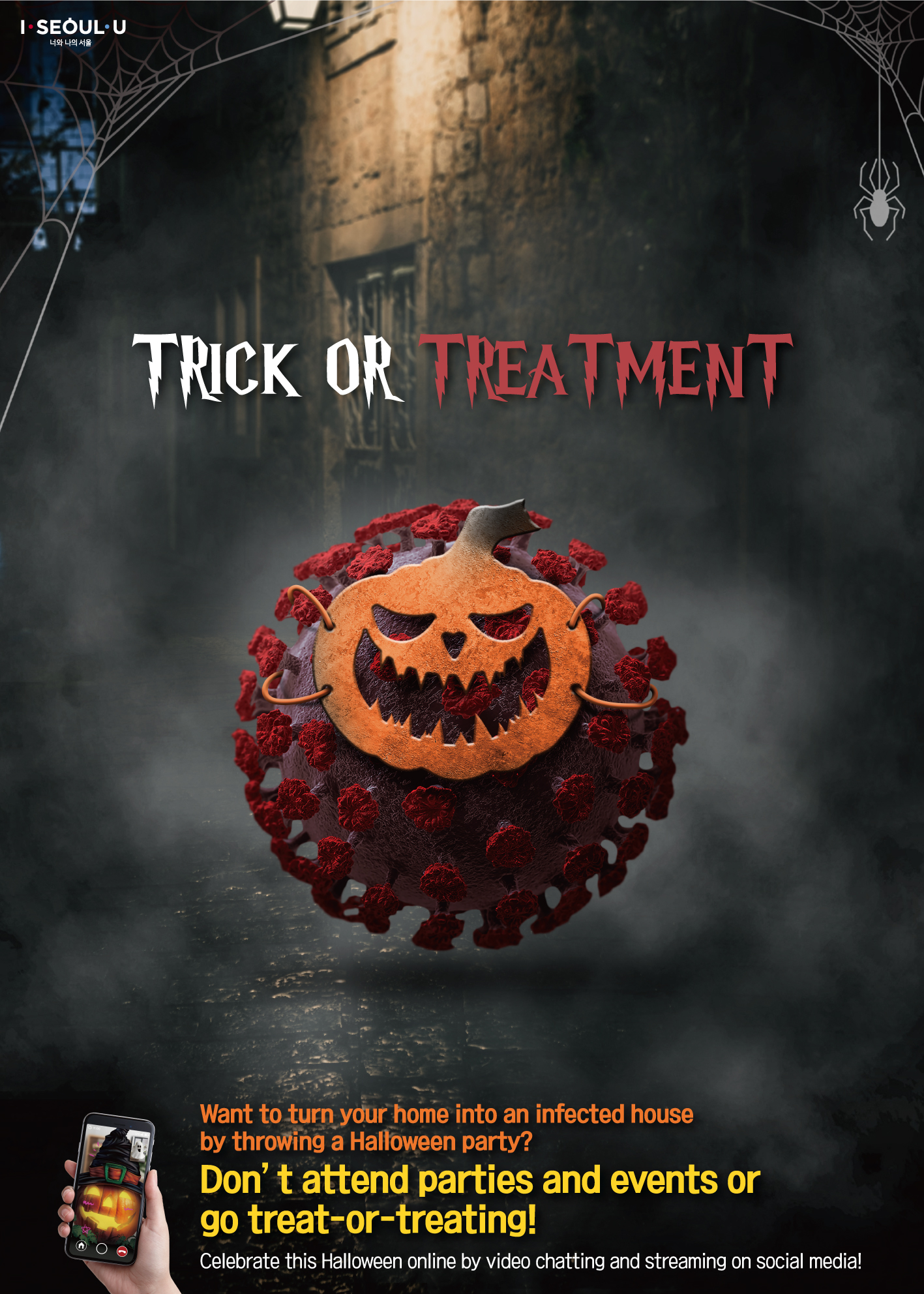 HAPPY CORONAWEEN TRICK OR TREATMENT Want to turn your home into an infected house of horror by throwing a Halloween party? Don't attend parties and events or go treat-or-treating! Celebrate this Halloween online by video chatting and streaming on social media!