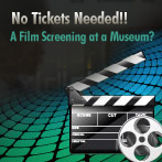 No Tickets Needed!! A Film Screening at a Museum?