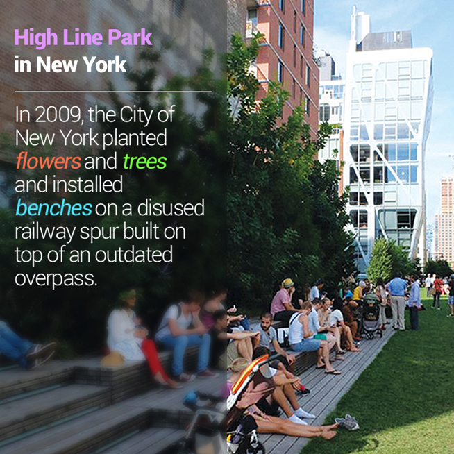 High Line Park in New York</p> <p>In 2009, the City of New York planted flowers and trees and installed benches on a disused railway spur built on top of an outdated overpass.<br />