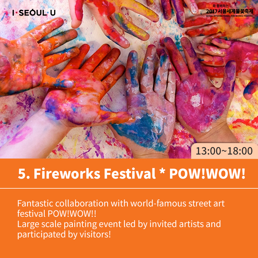 5. Fireworks Festival * POW!WOW! Fantastic collaboration with world-famous street art festival POW!WOW!! Large scale painting event led by invited artists and participated by visitors!