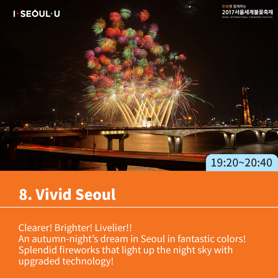 8. Vivid Seoul Clearer! Brighter! Livelier!! An autumn-night's dream in Seoul in fantastic colors! Splendid fireworks that light up the night sky with upgraded technology!