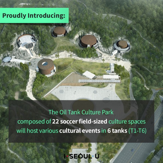 Proudly Introducing: The Oil Tank Culture Park composed of 22 soccer field-sized culture spaces will host various cultural events in 6 tanks (T1-T6)