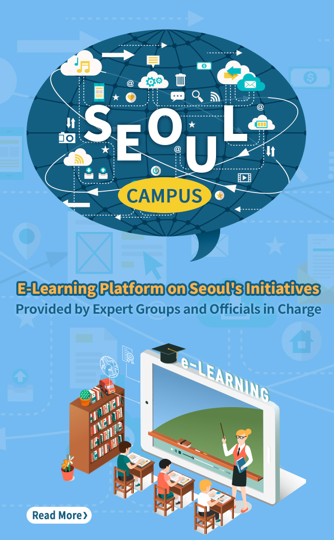 E-Learning Platform on Seoul's Initiatives Provided by Expert Groups and Officials in Charge