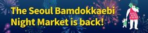 The Seoul Bamdokkaebi Night Market is back!