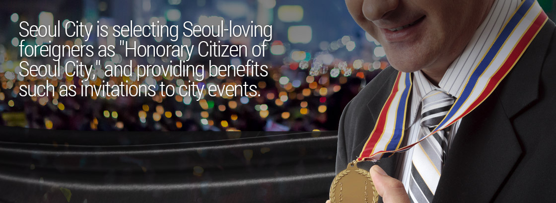 "Seoul City is selecting Seoul-loving foreigners as ""Honorary Citizen of Seoul City,"" and providing benefits such as invitations to city events."