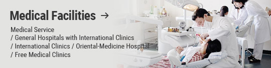 Medical Facilities: Medical Service / General Hospitals with International Clinics / International Clinics / Oriental-Medicine Hospital / Free Medical Clinics
