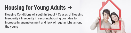Housing for Young Adults: Housing Conditions of Youth in Seoul / Causes of Housing Insecurity / Insecurity in securing housing cost due to increase in unemployment and lack of regular jobs among the young
