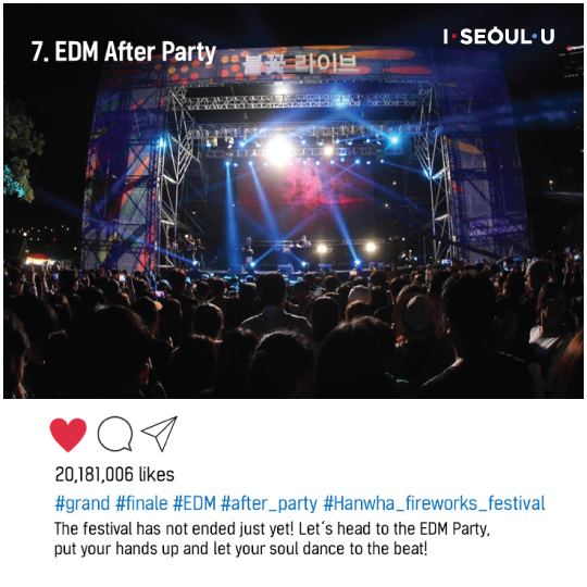 7. EDM After Party The festival has not ended just yet! Let's head to the EDM Party, put yout hands up and let yout soul dance to the beat!