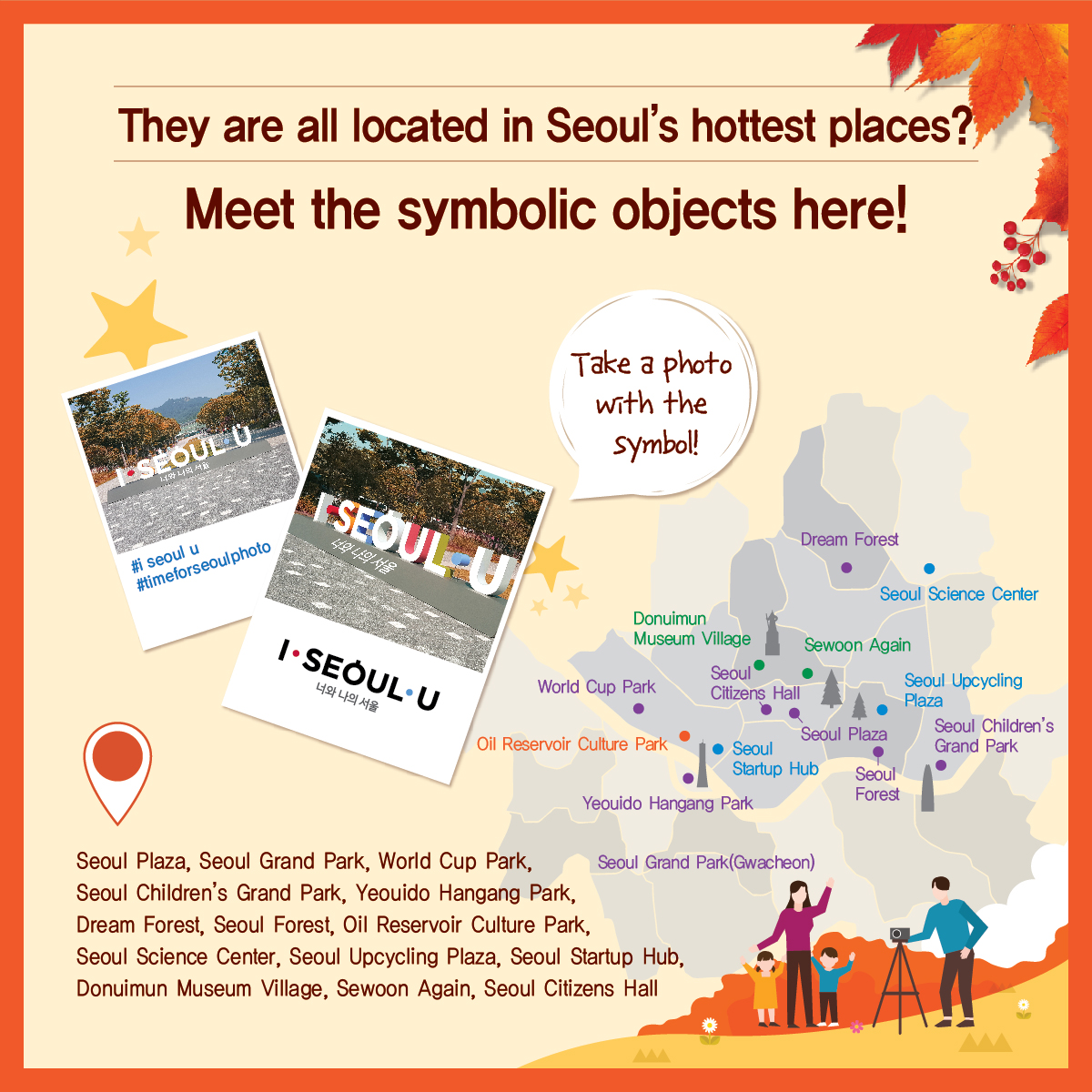 They are all located in Seoul's hottest places? Meet the symbolic objects here! Take a photo with the symbol! #iseoulu #timeforseoulphoto Seoul Plaza, Seoul Grand Park, World Cup Park, Seoul Children's Grand Park, Yeouido Hangang Park, Dream Forest, Seoul Forest, Oil Reservoir Culture Park, Seoul Science Center, Seoul Upcycling Plaza, Seoul Startup Hub, Donuimun Museum Village, Sewoon Again, Seoul Citizens Hall