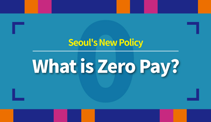 Seoul's New Policy What is Zero Pay?
