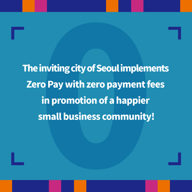 The inviting city of Seoul implements Zero Pay with zero payment fees in promotion of a happier small business community!