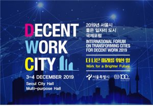 Seoul Hosts International Forum on Transforming Cities for Decent Work 2019 and Establishes Decent Work City Network