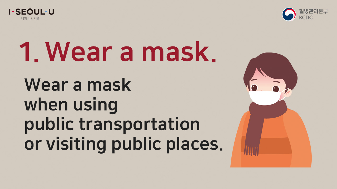 ①	Wear a mask. Wear a mask when using public transportation or visiting public places.