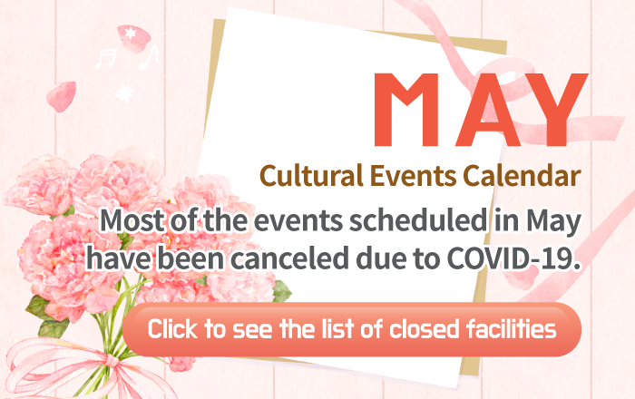 May Cultural Events Calendar Most of the events scheduled in May have been canceled due to COVID-19. Click to see the list of closed facilities