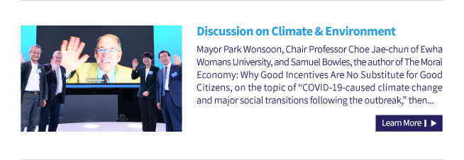 "Discussion on Climate & Environment Mayor Park Wonsoon, Chair Professor Choe Jae-chun of Ewha  Womans University, and Samuel Bowles, the author of The Moral  Economy: Why Good Incentives Are No Substitute for Good  Citizens, on the topic of ""COVID-19-caused climate change  and major social transitions following the outbreak,"" then..."