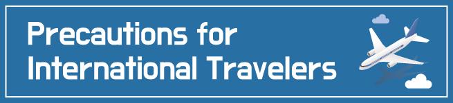 Precautions for  International Travelers