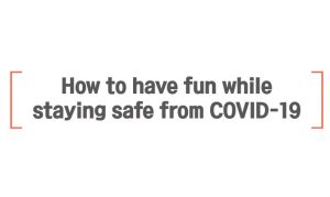 How to have fun while staying safe from COVID-19
