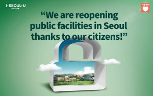 """We are reopening public facilities in Seoul  thanks to our citizens!"""