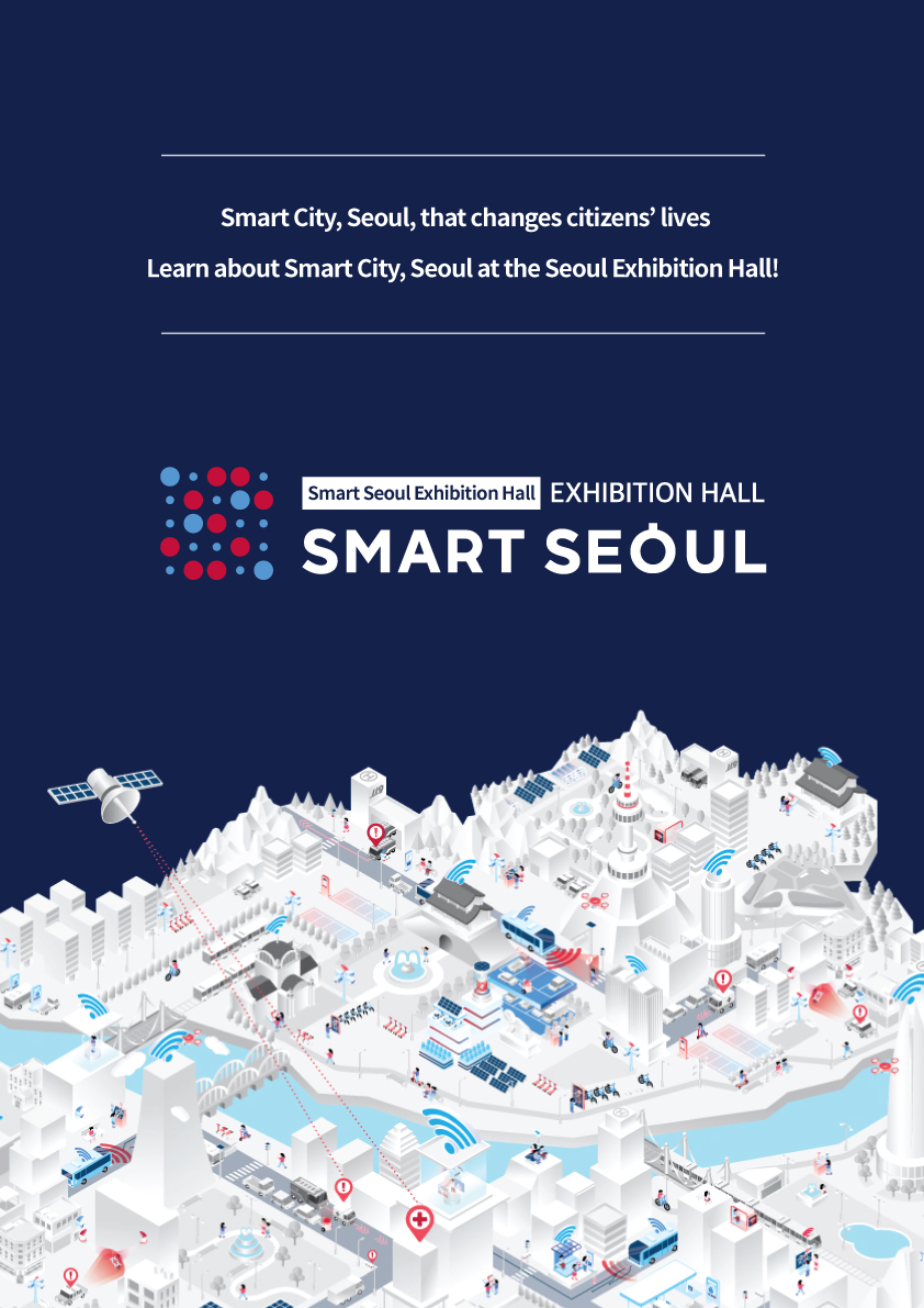 Smart City, Seoul, that changes citizens' lives Learn about Smart City, Seoul at the Seoul Exhibition Hall! Smart Seoul Exhibition Hall