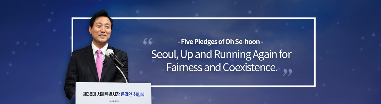 Five Pledges of Oh Se-hoon. Seoul, Up and Running Again for Fairness and Coexistence.