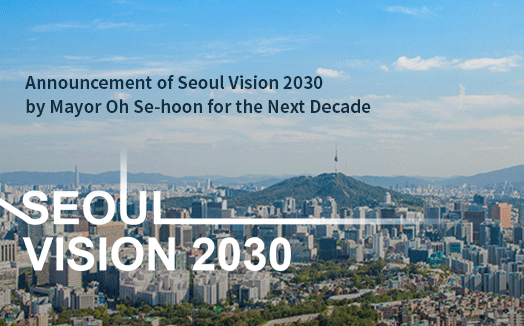 Announcement of Seoul Vision 2030 by Mayor Oh Se-hoon for the Next Decade